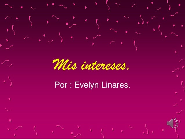 Mis intereses.Por : Evelyn Linares.