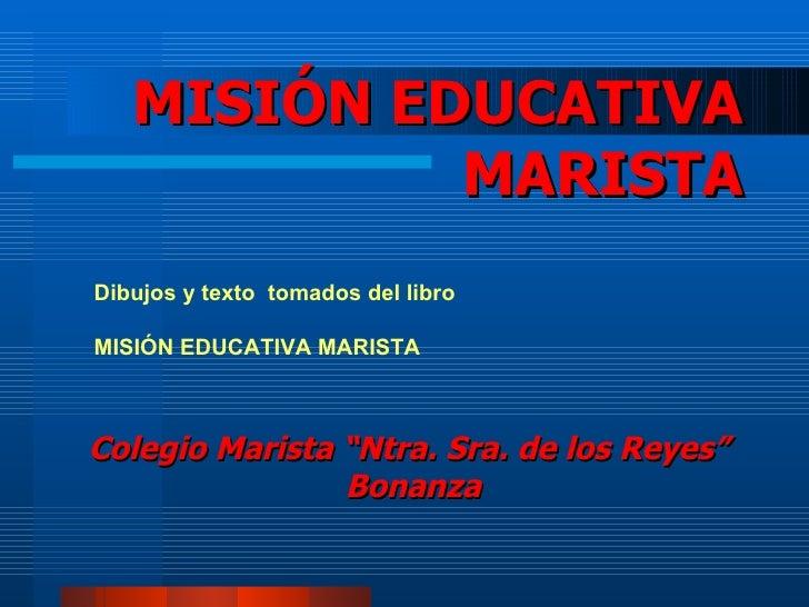 """MISIÓN EDUCATIVA MARISTA Colegio Marista """"Ntra. Sra. de los Reyes""""  Bonanza Dibujos y texto  tomados del libro MISIÓN EDUC..."""
