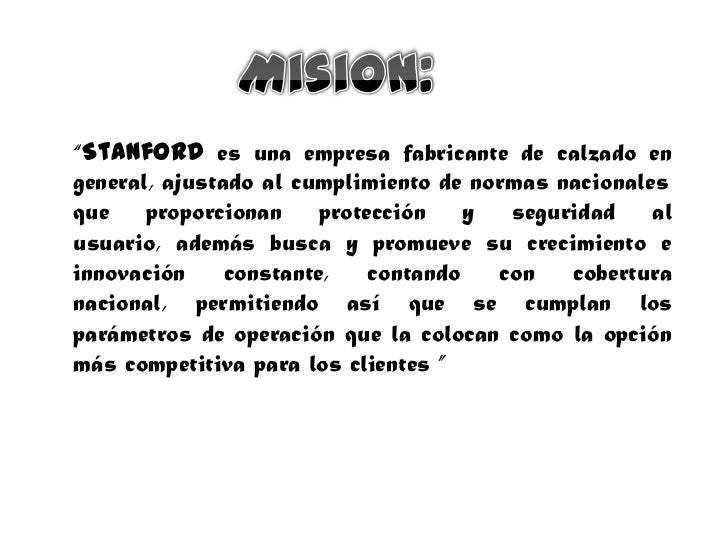 """Mision:<br />""""Stanfordes una empresa fabricante de calzado en general, ajustado al cumplimiento de normas nacionales <br /..."""