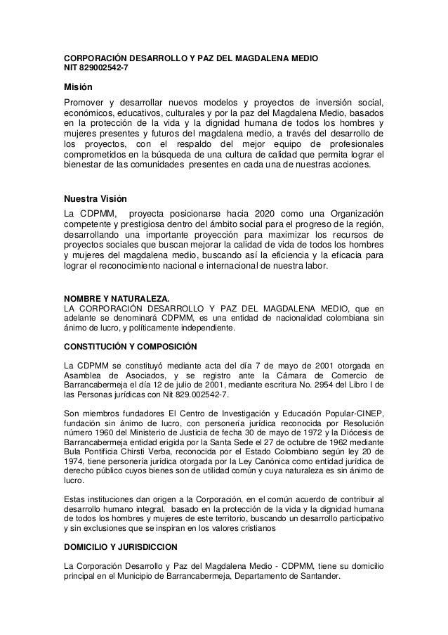 CORPORACIÓN DESARROLLO Y PAZ DEL MAGDALENA MEDIO NIT 829002542-7 Misión Promover y desarrollar nuevos modelos y proyectos ...