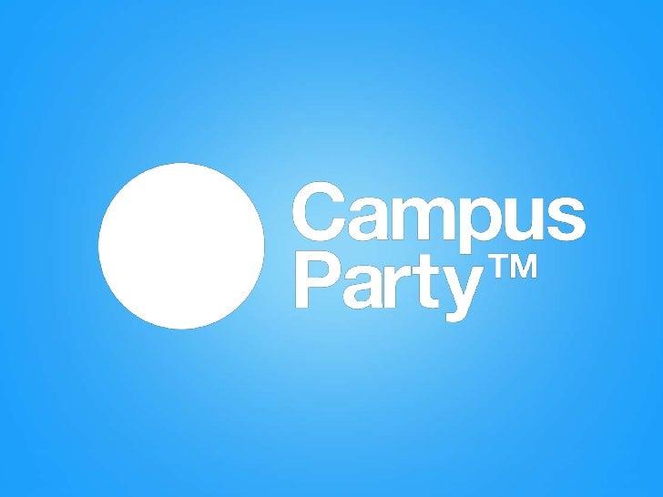 Campus Party es elacontecimiento de internetmás importante del mundoen las áreas de: Innovación,Creatividad, Ciencia y Oci...