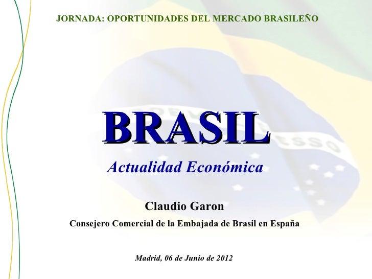 JORNADA: OPORTUNIDADES DEL MERCADO BRASILEÑO         BRASIL          Actualidad Económica                   Claudio Garon ...