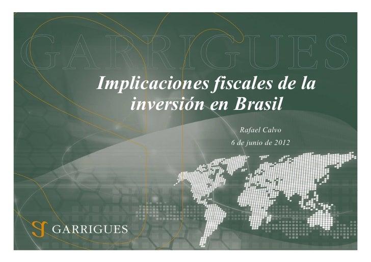 Implicaciones fiscales de la   inversión en Brasil                   Rafael Calvo                 6 de junio de 2012