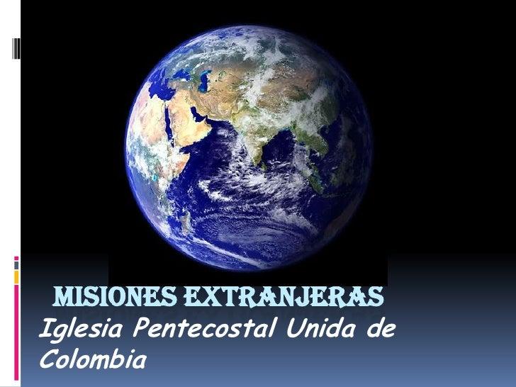 MISIONES EXTRANJERASIglesia Pentecostal Unida deColombia