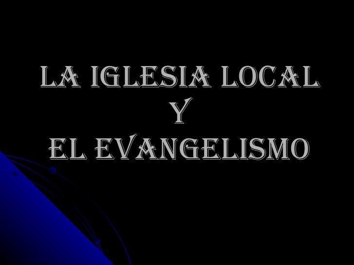 LA IGLESIA LOCAL  Y  EL EVANGELISMO
