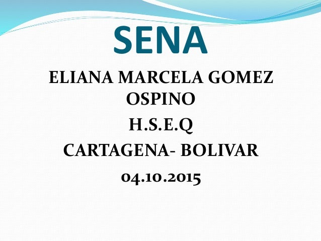 SENA ELIANA MARCELA GOMEZ OSPINO H.S.E.Q CARTAGENA- BOLIVAR 04.10.2015