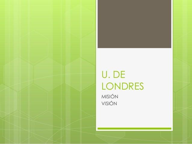 U. DE  LONDRES  MISIÓN  VISIÓN