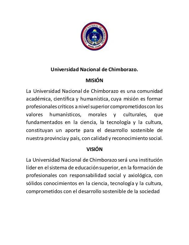 Universidad Nacional de Chimborazo. MISIÓN La Universidad Nacional de Chimborazo es una comunidad académica, científica y ...
