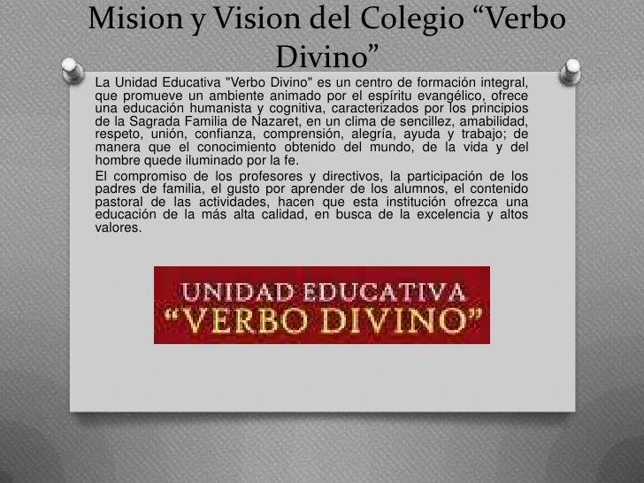 """Mision y Vision del Colegio """"Verbo              Divino""""La Unidad Educativa """"Verbo Divino"""" es un centro de formación integr..."""