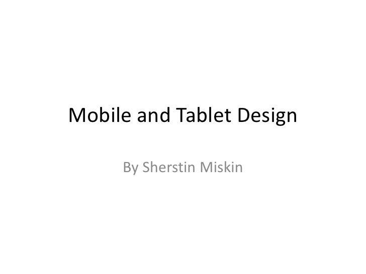 Mobile and Tablet Design<br />By Sherstin Miskin<br />