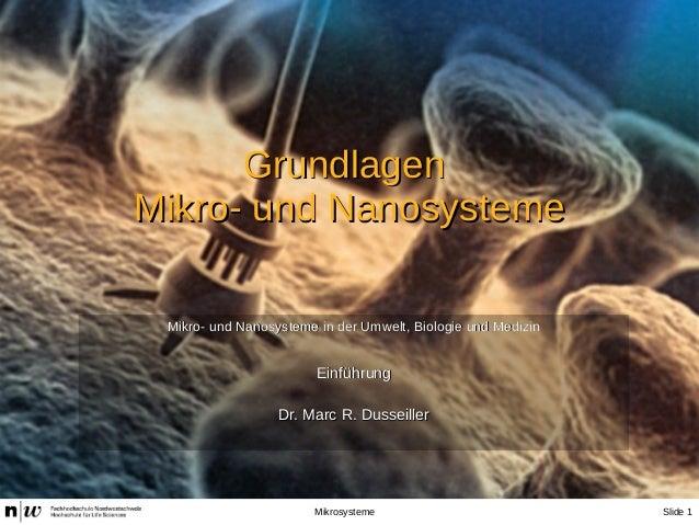 Slide 1Mikrosysteme GrundlagenGrundlagen Mikro- und NanosystemeMikro- und Nanosysteme Mikro- und Nanosysteme in der Umwelt...