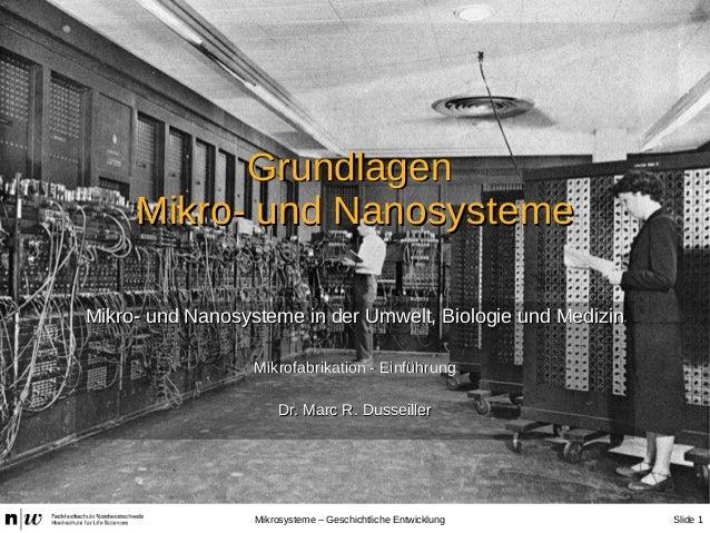 Slide 1Mikrosysteme – Geschichtliche Entwicklung GrundlagenGrundlagen Mikro- und NanosystemeMikro- und Nanosysteme Mikro- ...