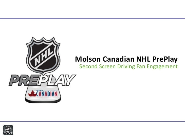 Molson Canadian NHL PrePlay Second Screen Driving Fan Engagement