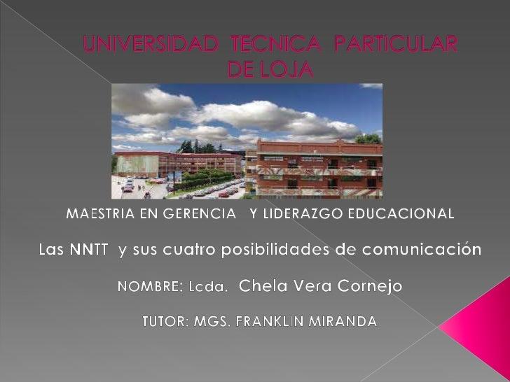 UNIVERSIDAD  TECNICA  PARTICULAR DE LOJA<br />MAESTRIA EN GERENCIA   Y LIDERAZGO EDUCACIONAL<br />Las NNTT  y sus cuatro p...