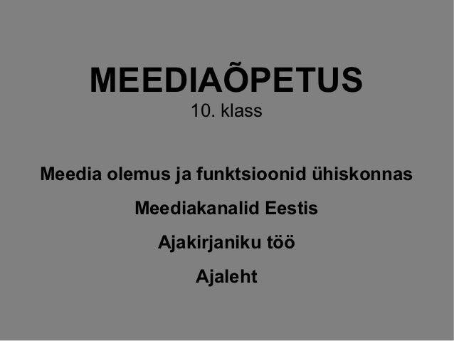 MEEDIAÕPETUS                10. klassMeedia olemus ja funktsioonid ühiskonnas          Meediakanalid Eestis            Aja...