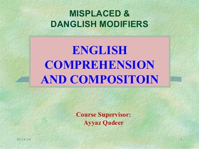 MISPLACED & DANGLISH MODIFIERS  ENGLISH COMPREHENSION AND COMPOSITOIN Course Supervisor: Ayyaz Qadeer 02/18/14  1