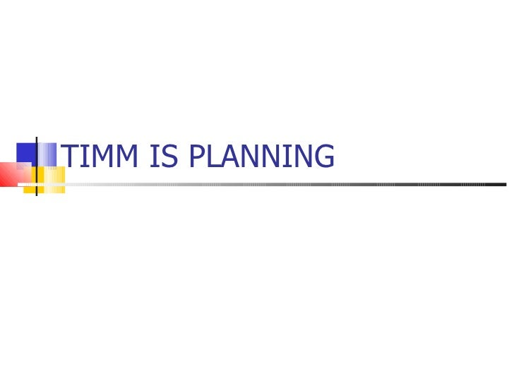 TIMM IS PLANNING