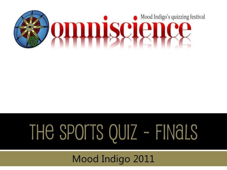 The Sports Quiz - finals      Mood Indigo 2011