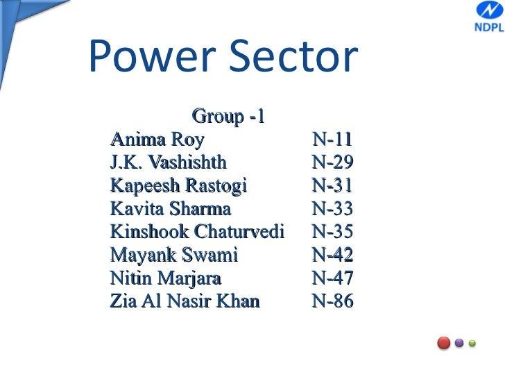 Power Sector Group -1  Anima Roy  N-11 J.K. Vashishth N-29 Kapeesh Rastogi N-31 Kavita Sharma N-33 Kinshook Chaturvedi N-3...