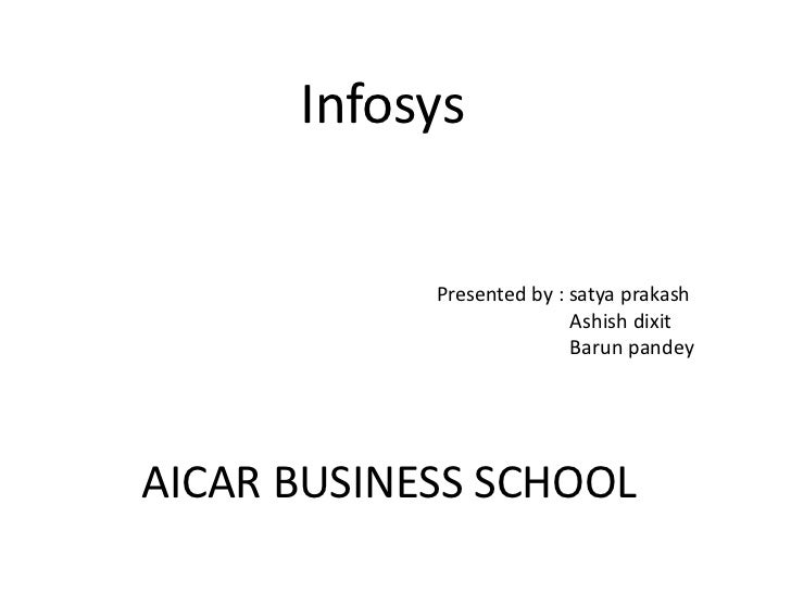Infosys<br />Presented by : satyaprakash<br />Ashish dixit<br />Barunpandey<br />AICAR BUSINESS SCHOOL <br />