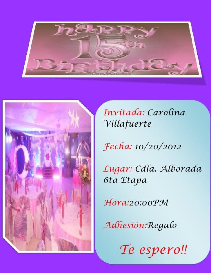 Invitada: CarolinaVillafuerteFecha: 10/20/2012Lugar: Cdla. Alborada6ta EtapaHora:20:00PMAdhesión:Regalo   Te espero!!