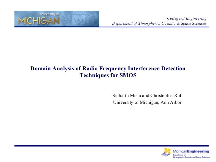 Domain Analysis of Radio Frequency Interference Detection Techniques for SMOS -Sidharth Misra and Christopher Ruf Universi...