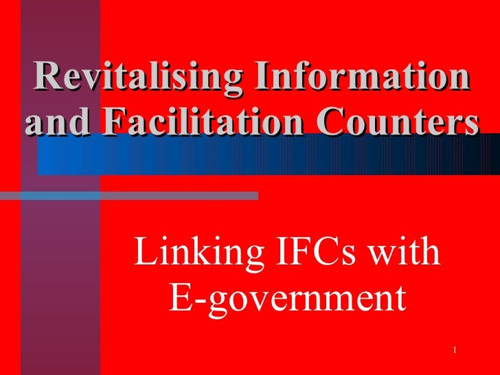 Revitalising Information and Facilitation Counters        Linking IFCs with        E-government                          1