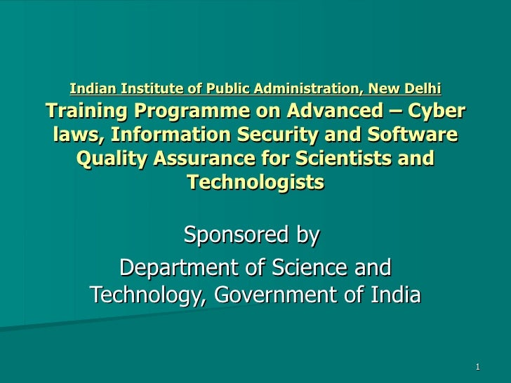 Indian Institute of Public Administration, New Delhi  Training Programme on Advanced – Cyber laws, Information Security an...