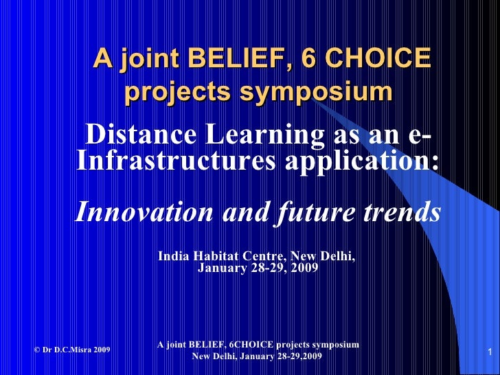 A joint BELIEF, 6 CHOICE projects symposium   Distance Learning as an e- Infrastructures application: Innovation and futur...