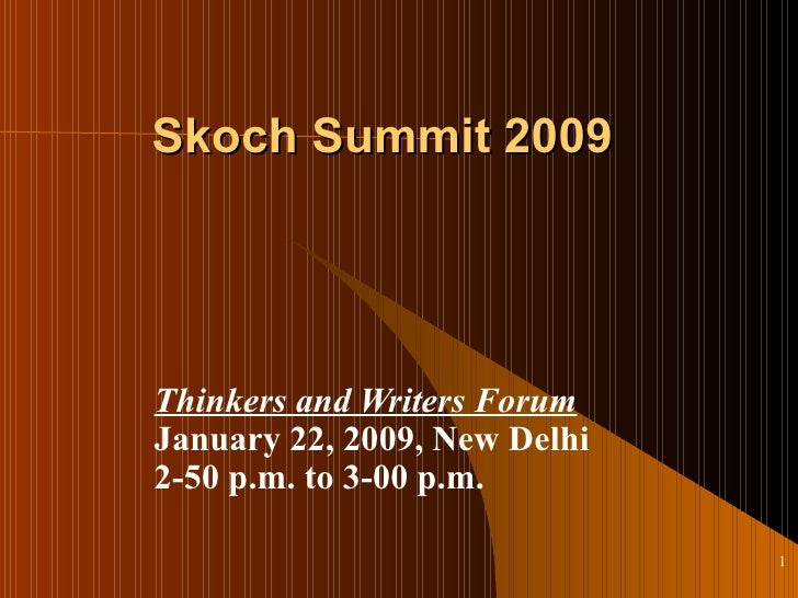 Skoch Summit 2009 Thinkers and Writers Forum January 22, 2009, New Delhi 2-50 p.m. to 3-00 p.m.