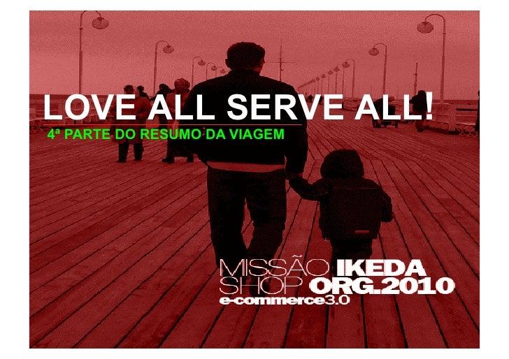LOVE ALL SERVE ALL! 4ª PARTE DO RESUMO DA VIAGEM                                    1