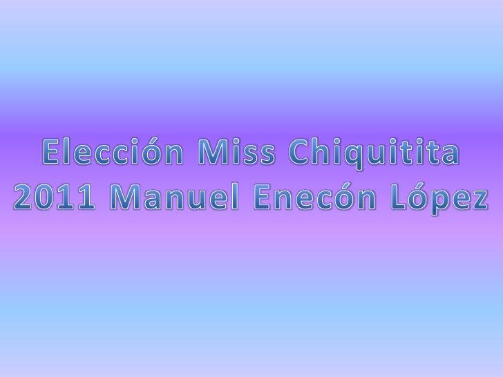 Elección Miss Chiquitita<br />2011 Manuel Enecón López<br />