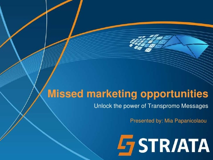 Missed marketing opportunities        Unlock the power of Transpromo Messages                    Presented by: Mia Papanic...