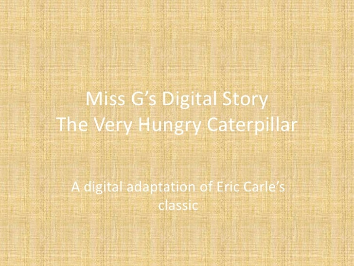 Miss G's Digital StoryThe Very Hungry Caterpillar<br />A digital adaptation of Eric Carle's classic<br />