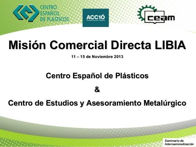 Misión Comercial Directa LIBIA                11 – 15 de Noviembre 2013         Centro Español de Plásticos               ...