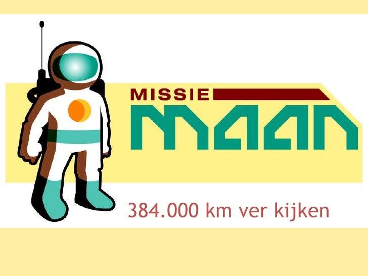 Missie Maan 384.000 km ver kijken