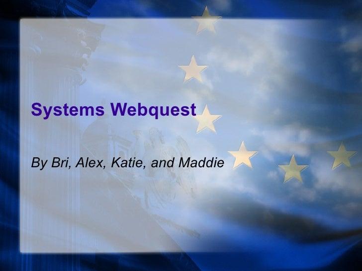 Systems Webquest By Bri, Alex, Katie, and Maddie