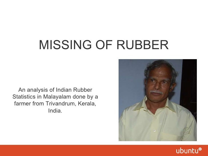 MISSING OF RUBBER <ul><li>An analysis of Indian Rubber Statistics in Malayalam done by a farmer from Trivandrum, Kerala, I...