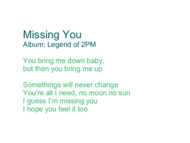 Missing YouAlbum: Legend of 2PMYou bring me down baby,but then you bring me upSomethings will never changeYou're all I nee...