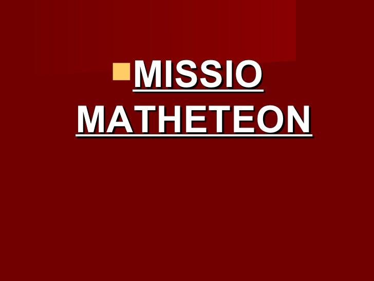 <ul><li>MISSIO MATHETEON </li></ul>