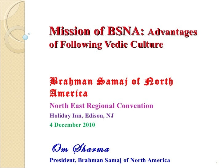 Mission of BSNA: Advantagesof Following Vedic CultureBrahman Samaj of NorthAmericaNorth East Regional ConventionHoliday In...