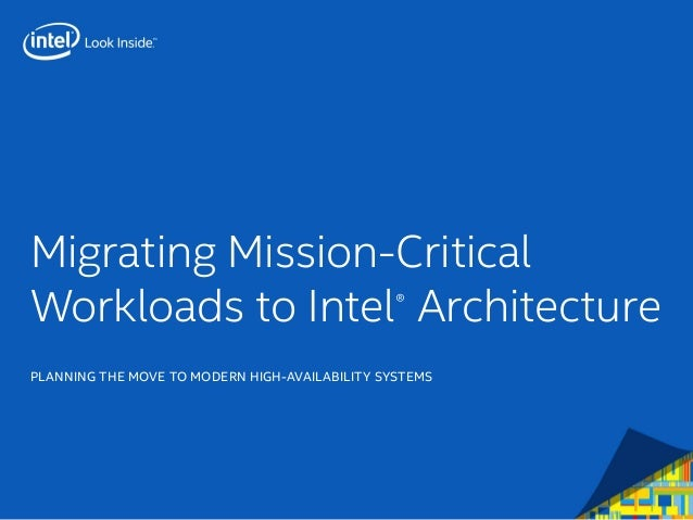 Migrating Mission-Critical Workloads to Intel® Architecture	 PLANNING THE MOVE TO MODERN HIGH-AVAILABILITY SYSTEMS