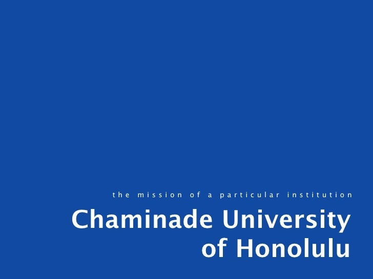 the   mission   of   a   particular   institution    Chaminade University         of Honolulu