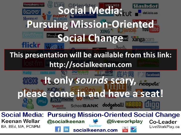 Social Media:     Pursuing Mission-Oriented           Social ChangeThis presentation will be available from this link:    ...