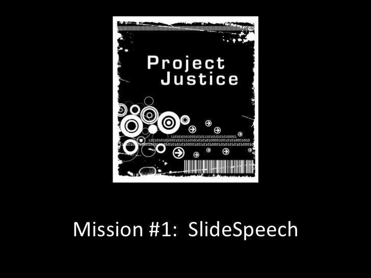 Project Justice:  Mission 1 SlideSpeech