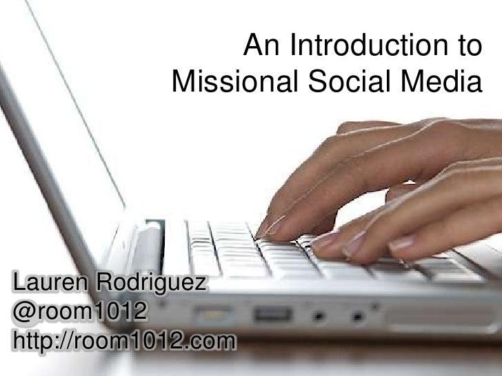 An Introduction to Missional Social Media<br />Lauren Rodriguez<br />@room1012<br />http://room1012.com<br />
