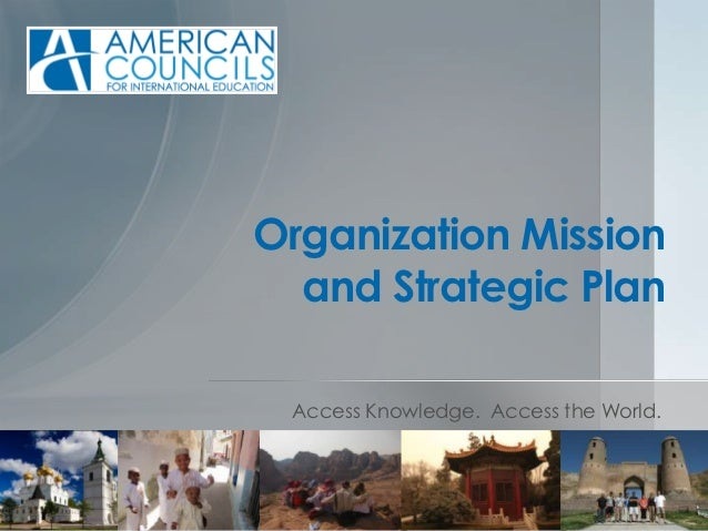 Organization Mission  and Strategic Plan Access Knowledge. Access the World.