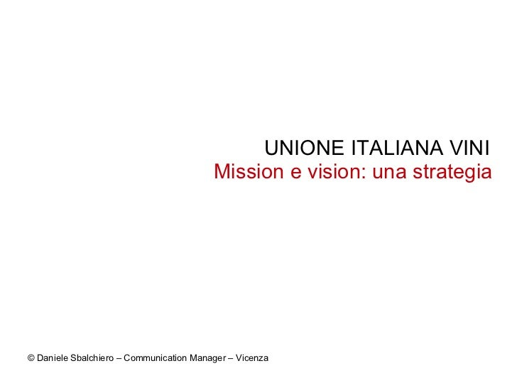 UNIONE ITALIANA VINI                                         Mission e vision: una strategia© Daniele Sbalchiero – Communi...
