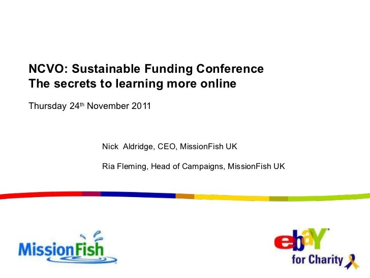 Thursday 24 th  November 2011 NCVO: Sustainable Funding Conference The secrets to learning more online Nick  Aldridge, CEO...