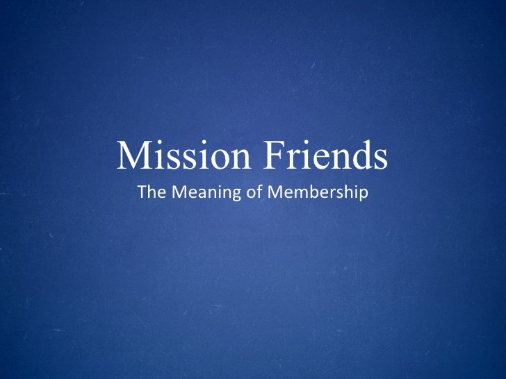 Mission Friends The Meaning of Membership